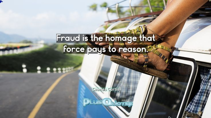 """""""Fraud is the homage that force pays to reason""""- Charles Curtis   wallpapers with Inspirational Quotes https://link.crwd.fr/4AHN"""