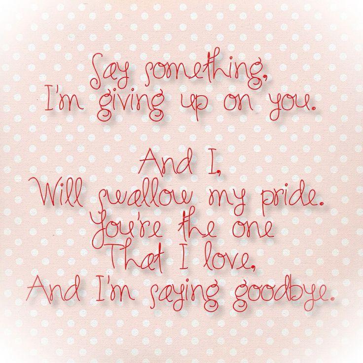 Lyric lyrics to something : 78 best Say Something I'm Giving Up On You images on Pinterest ...