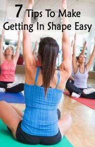 7 Tips To Make Getting In Shape Easy...(easier) -Posted 10/24/2013