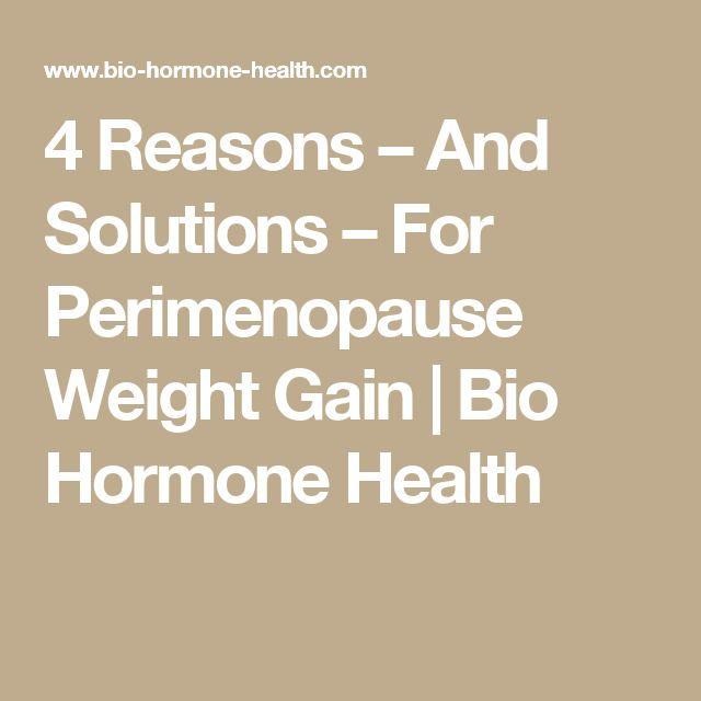 4 Reasons – And Solutions – For Perimenopause Weight Gain | Bio Hormone Health