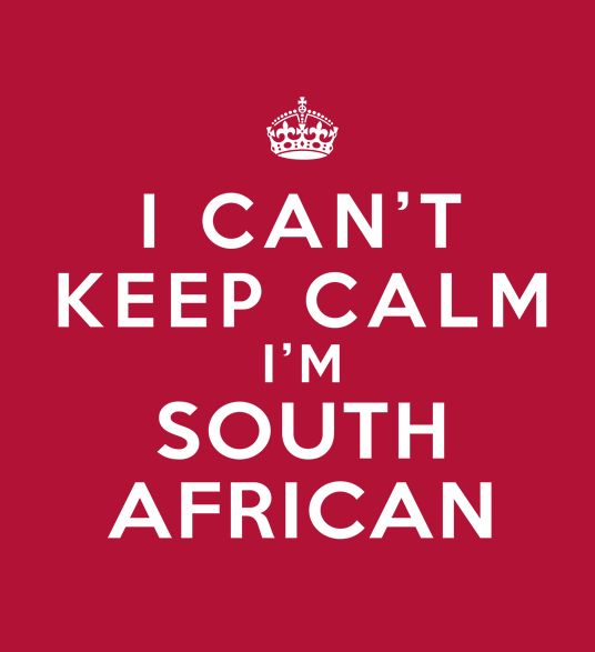 I CAN'T KEEP CALM... I'M SOUTH AFRICAN! - #Joburg