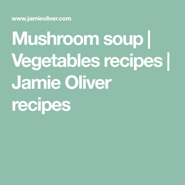 Mushroom soup | Vegetables recipes | Jamie Oliver recipes