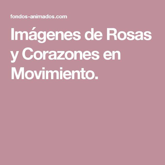 Imágenes de Rosas y Corazones en Movimiento.