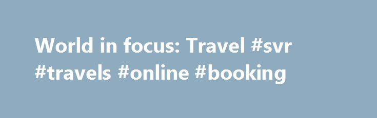 World in focus: Travel #svr #travels #online #booking http://travel.remmont.com/world-in-focus-travel-svr-travels-online-booking/  #travel contests # What is an entry? An entry consists of one image or one photo essay. What is a photo series? A photo series includes two to six images that convey a story around a particular theme. Is there a limit to the number of entries that I can enter? No, you may enter […]The post World in focus: Travel #svr #travels #online #booking appeared first on…