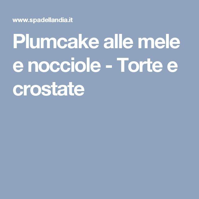 Plumcake alle mele e nocciole - Torte e crostate