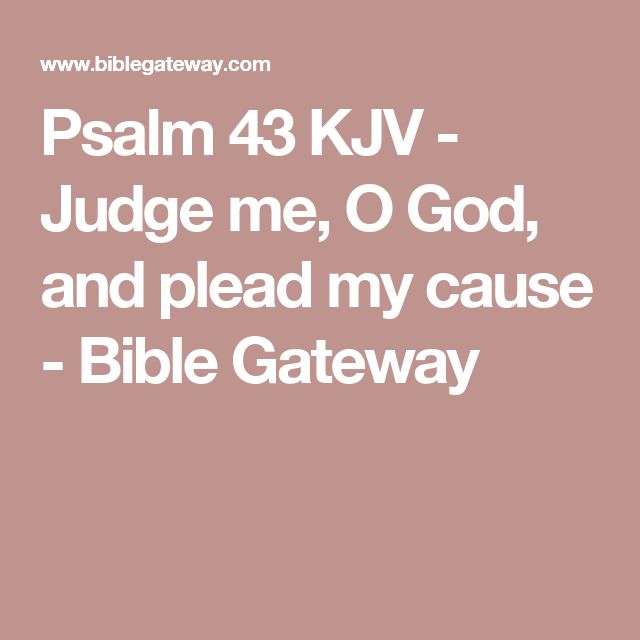 Psalm 43 KJV - Judge me, O God, and plead my cause - Bible Gateway