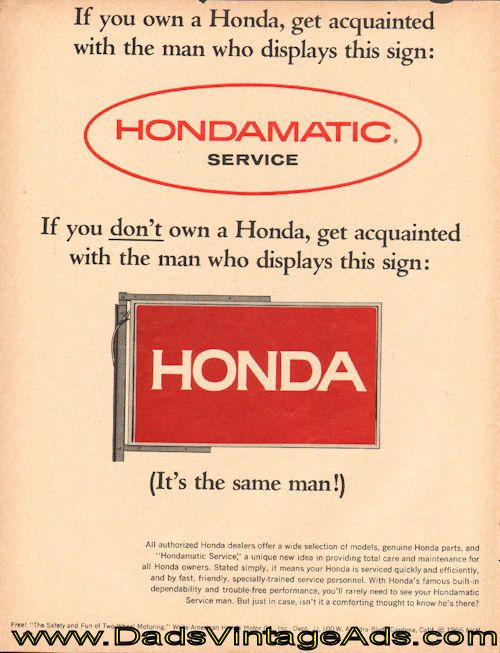 If you own a Honda, get acquainted with the man who displays this sign: Hondamatic Service. If you don't own a Honda, get acquainted with the man who displays this sign: Honda - it's the same man! All authorized Honda dealers offer a wide selection of models, genuine Honda parts, and Hondam