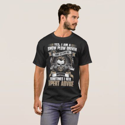 Snow Plow Driver Talk Myself Expert Edvice Tshirt  $26.95  by CustomClassyDesigns  - cyo customize personalize unique diy