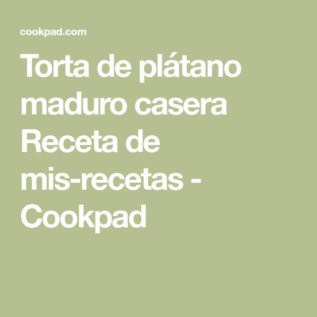 Torta de plátano maduro casera Receta de mis-recetas - Cookpad