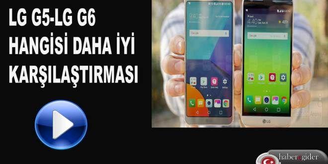 MWC 2017'de Tanıtılan LG G6 Ve LG G5 Telefonlarından Hangisi Daha İyi ?