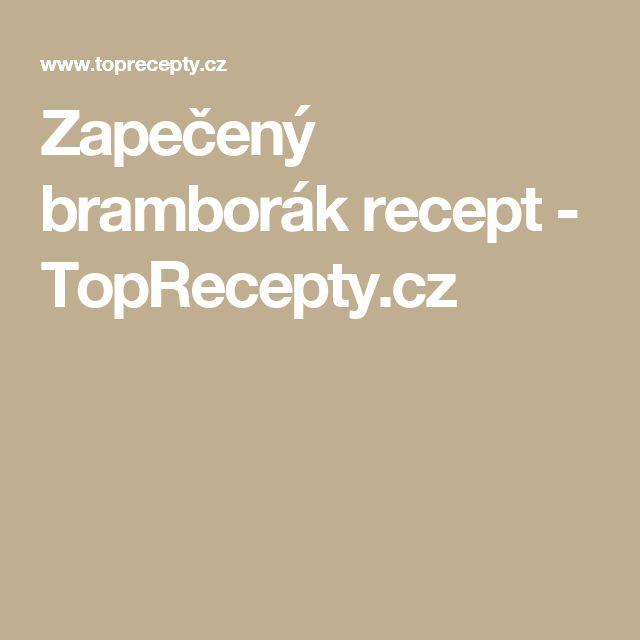 Zapečený bramborák recept - TopRecepty.cz