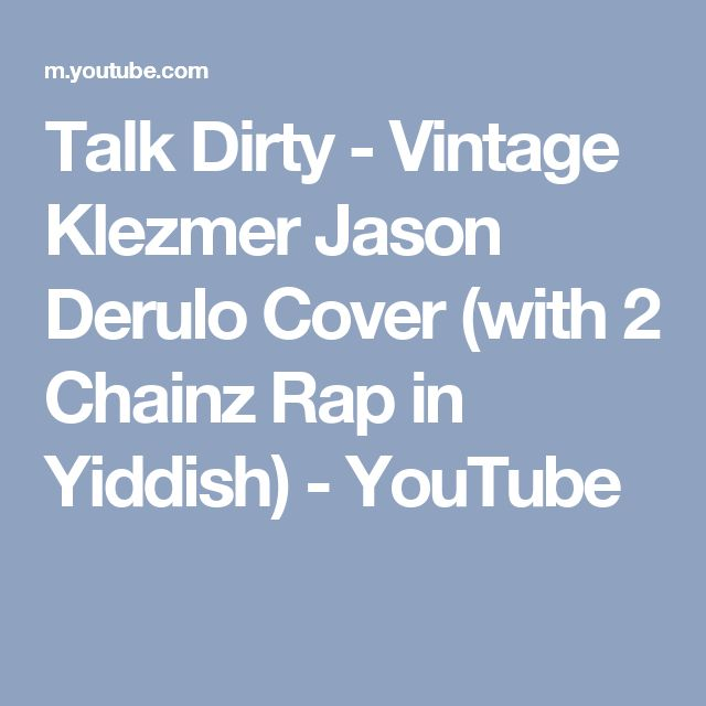 Talk Dirty - Vintage Klezmer Jason Derulo Cover (with 2 Chainz Rap in Yiddish) - YouTube