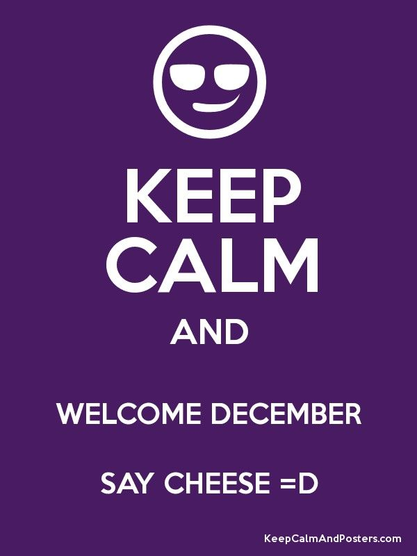 Welcome December | KEEP CALM AND WELCOME DECEMBER SAY CHEESE U003dD Poster