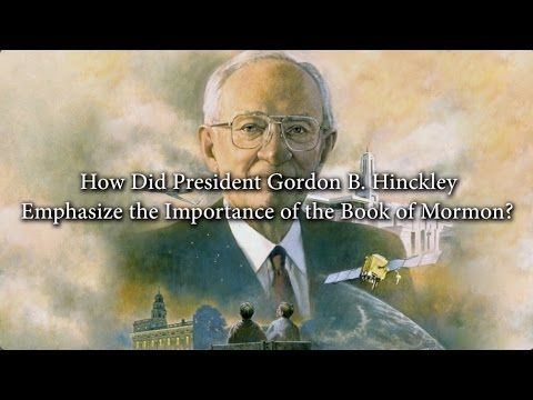 How Did President Gordon B  Hinckley Emphasize the Importance of the Book of Mormon? KnoWhy #294 - YouTube