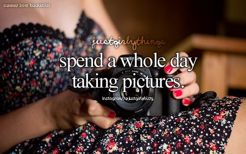 Spend a whole day taking pictures. just girly things