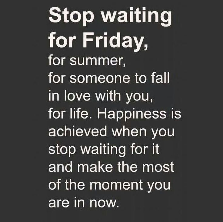 Stop waiting and make the most of the now
