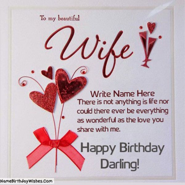 Do Something Extra Romantic For Your Wife On Her Birthday Create A Birthday Card For Wife With Birthday Card With Name Birthday Wishes For Wife Birthday Cards
