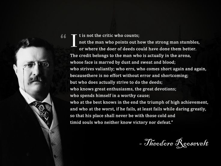 The Man in the Arena by Theodore Roosevelt. Simply one of the best quote to learn by heart.