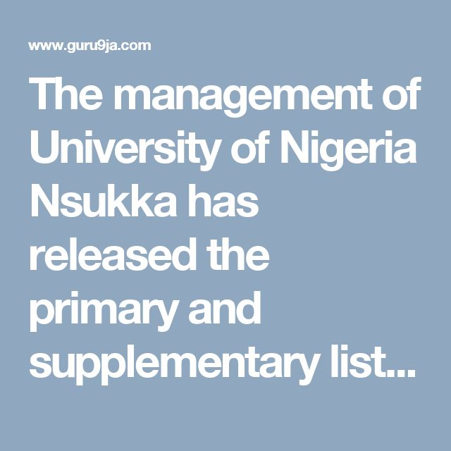The management of University of Nigeria Nsukka has released the primary and supplementary list of candidates admitted into the institution ...