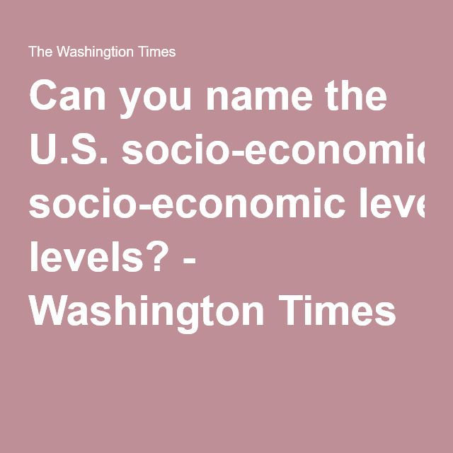 Can you name the U.S. socio-economic levels? - Washington Times