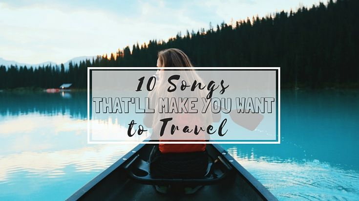 10 Songs That'll Make You Want to Travel // on happiestwhenexploring .com