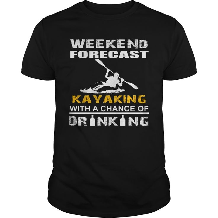 Weekend forecast Kayaking with a chance of drinking #Kayaking  #drinking #Weekend forecast. Water Sports t-shirts,Water Sports sweatshirts, Water Sports hoodies,Water Sports v-necks,Water Sports tank top,Water Sports legging.