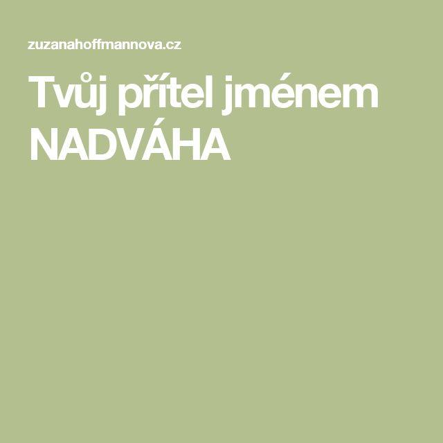 Tvůj přítel jménem NADVÁHA