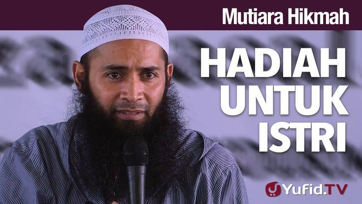 Mutiara Hikmah: Hadiah Untuk Istri - Ustadz Syafiq Reza Basalamah, MA.