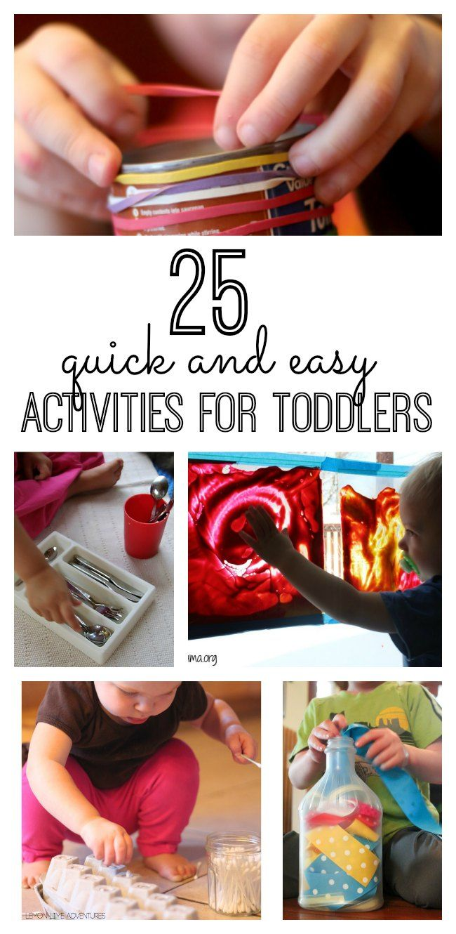 25 quick and easy activities for toddlers that require little to no set up time and use supplies you already have around the house!                                                                                                                                                      More