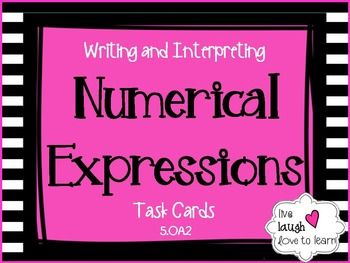 Writing and Interpreting Numerical Expressions Task Cards consist of 40 task…