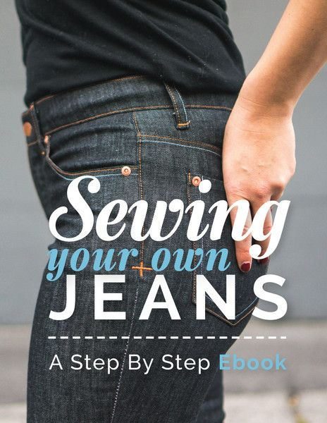 Sewing Your Jeans: A Step by Step Ebook // Closet Case Files