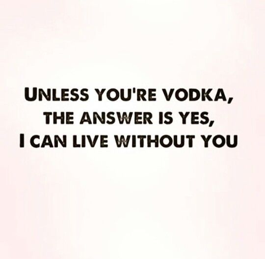 & if u ever reach the point when u can't live with or without liquor, l know the way out!