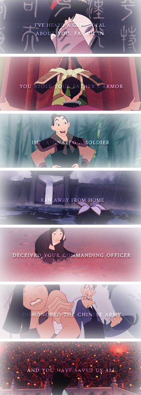 I've heard a great deal about you, Fa Mulan. You stole your father's armor, impersonate a soldier, ran away from home, deceived your commanding officer, dishonored the Chinese army, and you have saved us all.