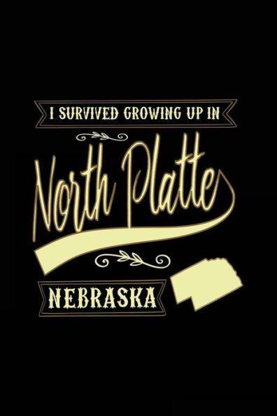I Survived Growing Up In North Platte Nebraska: Funny Journal, Blank Lined Journal Notebook, 6 x 9 (