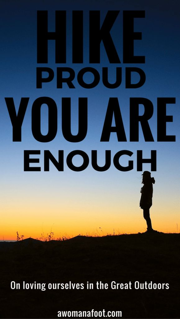 Hike proud. Be proud - you are enough! Read this inspiring article on loving ourselves & being proud of own achievements in the Great Outdoors. Awomanafoot.com #hiking #femalehikers #BodyPositive #feminim #Pride #Inspiration #YouAreEnough #BodyPositive