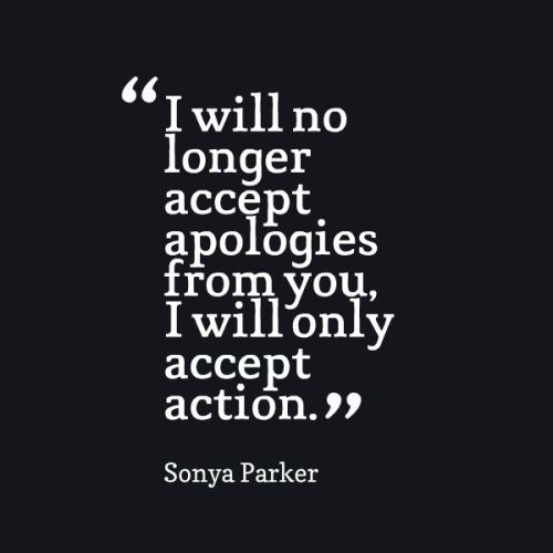 No more apologies. I will not tolerate your bullshit any longer. Step up or Step out.