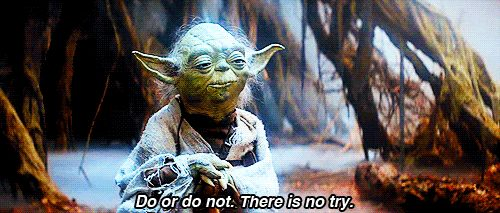 Do. Or do not. There is no try - GIF on Imgur