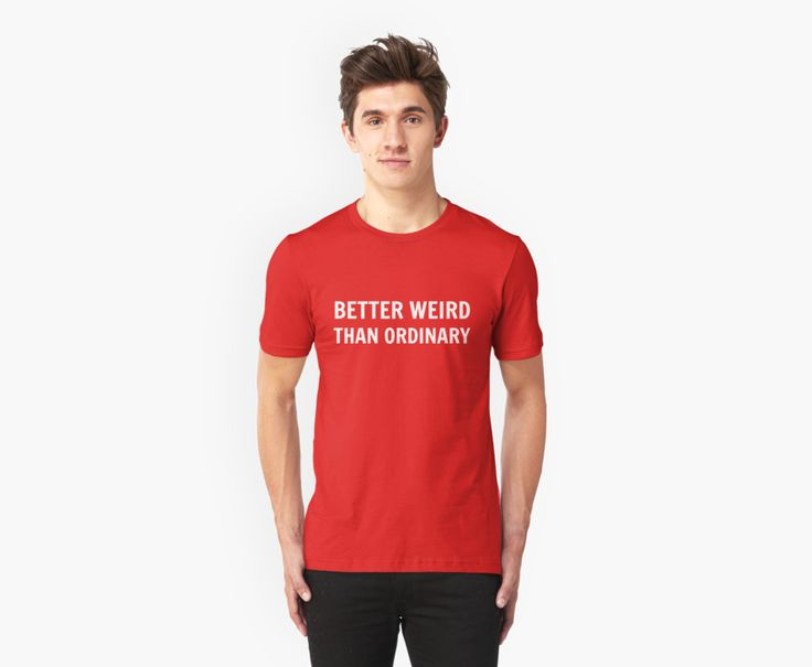 Better Weird than Ordinary | Unisex T-Shirt