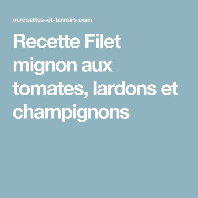 Recette Filet mignon aux tomates, lardons et champignons