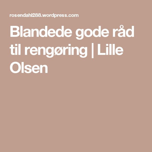 Blandede gode råd til rengøring   Lille Olsen