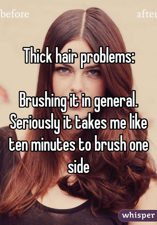 Thick hair problems: Brushing it in general. Seriously it takes me ...
