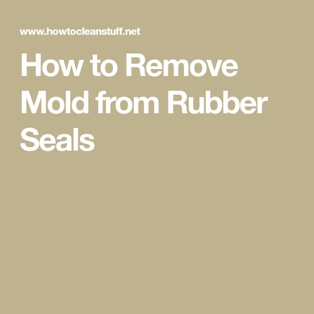 How to Remove Mold from Rubber Seals