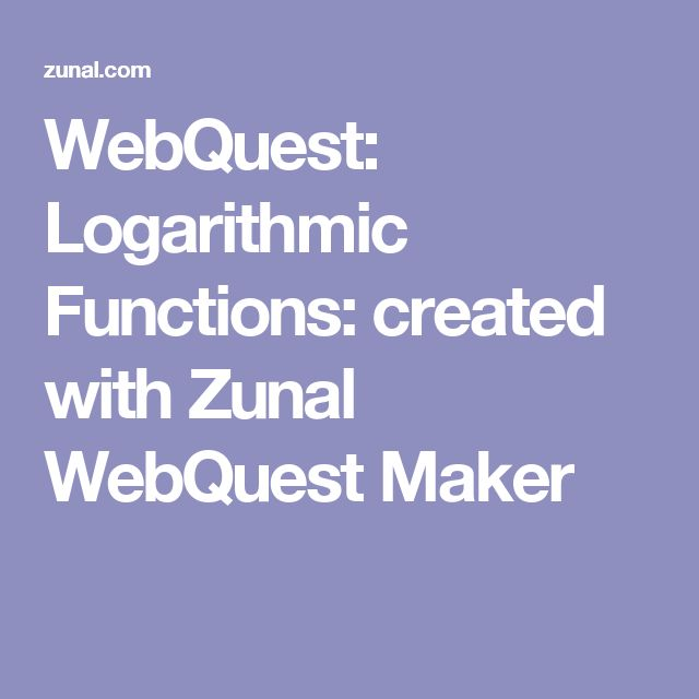 WebQuest: Logarithmic Functions: created with Zunal WebQuest Maker