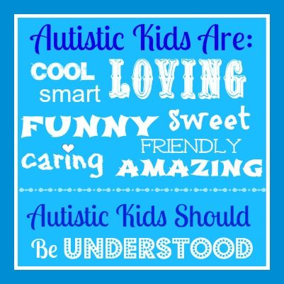 Autistic Kids Are Amazing. Autistic Kids Should Be Understood.