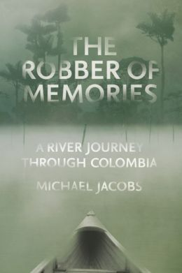 The Robber of Memories by Michael Jacobs. Colombia travel literature.