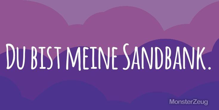"""""""Du bist meine Sandbank."""" Via: Valentinstag Sprüche Generator - Deine digitale Grußkarte auf Knopfdruck: Füttere unseren Valentinstag-Spruchgenerator und lasse Dir im Handumdrehen einen originellen oder total ausgeflippten Spruch ausspucken. #monsterzeug #Valentinstag"""