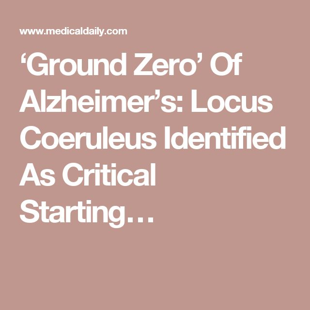 'Ground Zero' Of Alzheimer's: Locus Coeruleus Identified As Critical Starting…