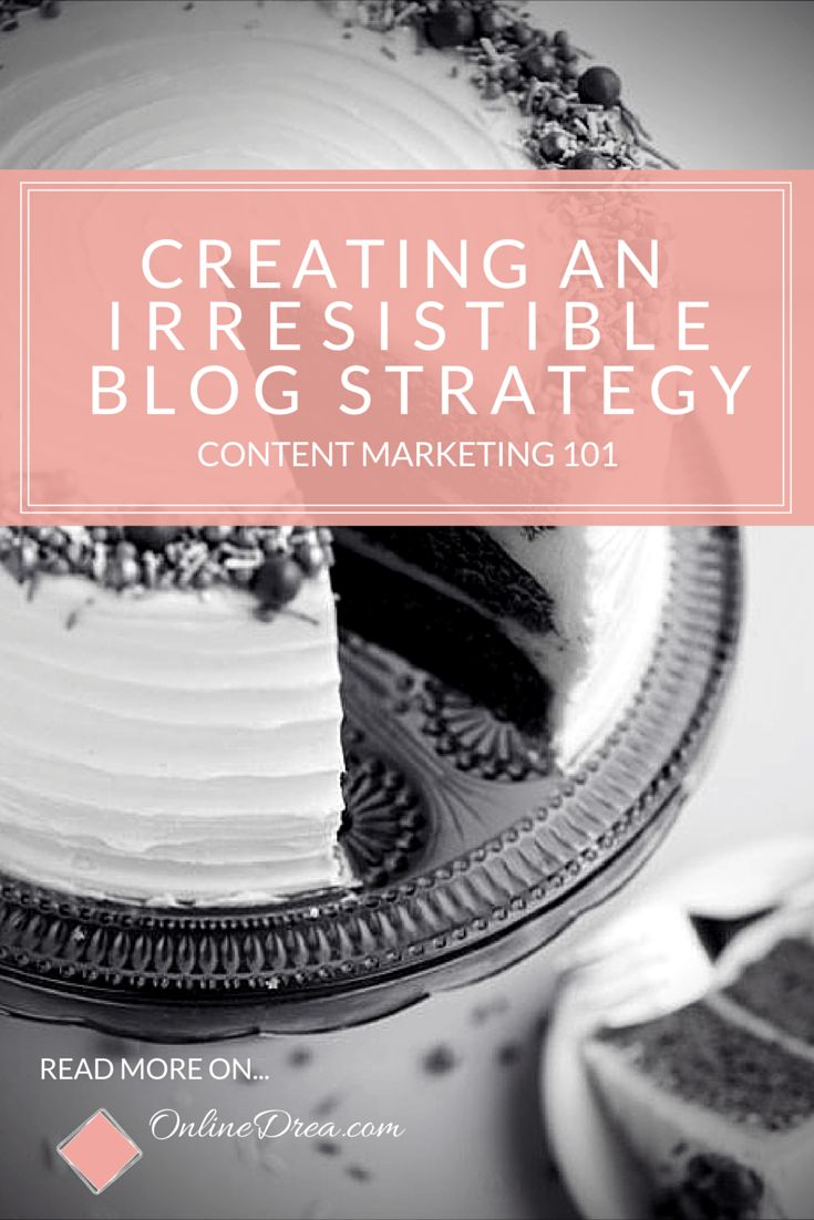 Content Marketing 101 – How To Develop An Irresistible Blogging Strategy