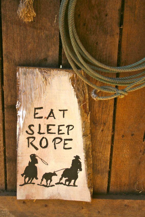 Eat Sleep Rope Hand Painted Barn Wood Western Team Roping