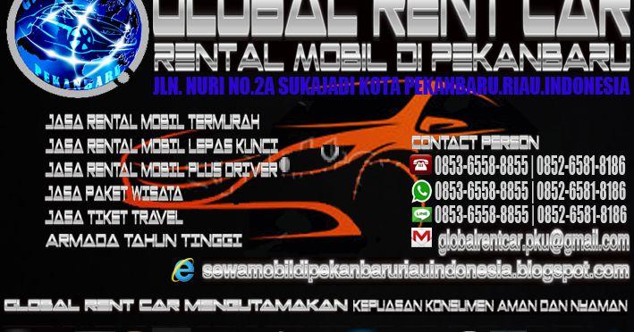 Untuk mendapatkan Rental Mobil Pekanbaru Terbaik, Murah, Aman dan Nyaman Hubungi 2 Cabang Perusahaan Global Rent Car sewamobildipekanbaruriauindonesia.blogspot.com